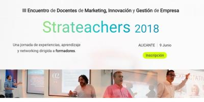 Strateachers 2018: III Encuentro de Docentes de Marketing, Innovación y Gestión de Empresa